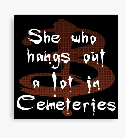 She Who Hangs Out A Lot In Cemeteries Canvas Print