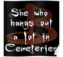 She Who Hangs Out A Lot In Cemeteries Poster