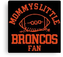 Mommys Little Broncos Canvas Print