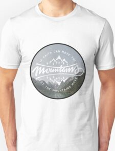 If faith can move the mountains let the mountains move T-Shirt