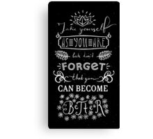 Lettering composition Take yourself as you are, but don't forget, that you can become better Canvas Print