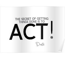 getting things done: act - dante Poster