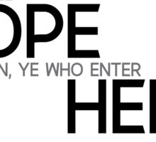 all hope abandon, ye who enter here - dante Sticker