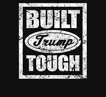Built Trump Tough Shirt - Vote Donald for President 2016 Unisex T-Shirt