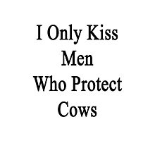 I Only Kiss Men Who Protect Cows  Photographic Print