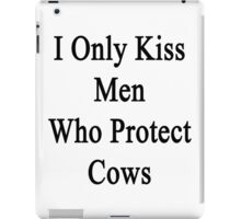 I Only Kiss Men Who Protect Cows  iPad Case/Skin