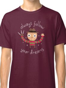 Always Follow Your Dreams Classic T-Shirt