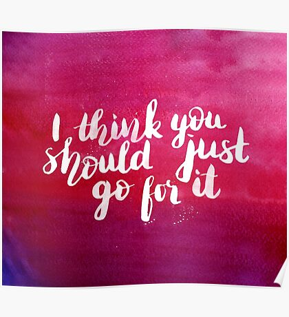 I think you should just go for it - inspirational quote Poster