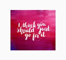 I think you should just go for it - inspirational quote Unisex T-Shirt