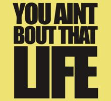You Aint Bout That Life Kids Tee