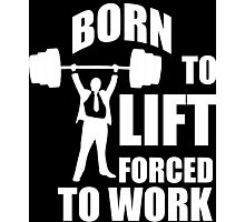 Born To Lift, Forced To Work Photographic Print