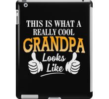This Is What a Really Cool Grandpa Looks Like Funny T-shirt iPad Case/Skin