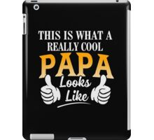 This Is What a Really Cool PAPA Looks Like Funny T-shirt for Father's Day iPad Case/Skin