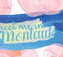 Meet me in Montauk Sticker