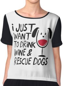 I Just Want To Drink Wine And Rescue Dogs TShirts Chiffon Top