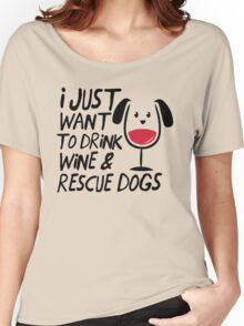 I Just Want To Drink Wine And Rescue Dogs TShirts Women's Relaxed Fit T-Shirt