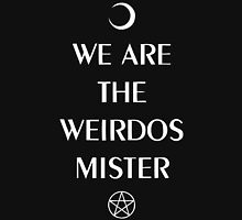 We are the weirdos mister Hoodie