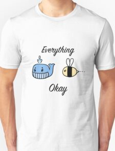 Everything Whale Bee Okay Unisex T-Shirt