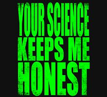Your SCIENCE keeps me HONEST Unisex T-Shirt