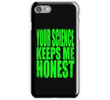 Your SCIENCE keeps me HONEST iPhone Case/Skin