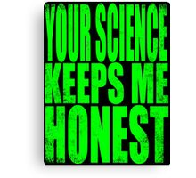 Your SCIENCE keeps me HONEST Canvas Print
