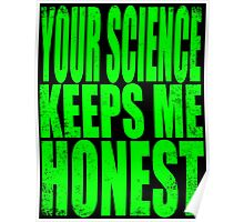 Your SCIENCE keeps me HONEST Poster