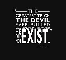 The Greatest Trick The Devil Ever Pulled Unisex T-Shirt