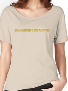 Bachmanity Insanity!!! Women's Relaxed Fit T-Shirt