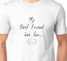 My best friend has fur Unisex T-Shirt