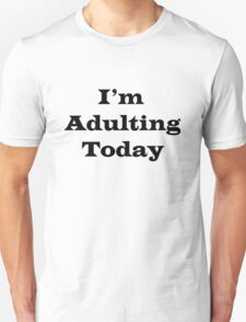 I'm Adulting Today T-Shirt