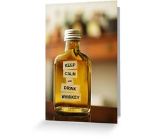 KEEP CALM AND DRINK WHISKEY Greeting Card
