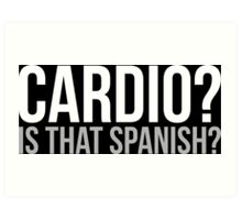 Cardio? Is That Spanish? Art Print