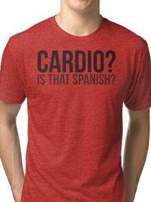Cardio? Is That Spanish? Tri-blend T-Shirt