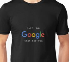 Let Me Google That For You - White Text Unisex T-Shirt
