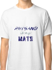 Rhysand is my mate - ACOMAF. Classic T-Shirt
