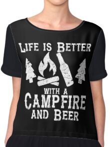 Life is Better with a Campfire and Beer Shirt Camping Funny Chiffon Top