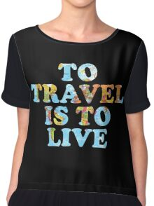 To Travel is to Live Chiffon Top