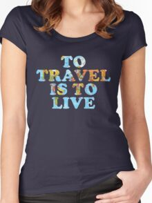 To Travel is to Live Women's Fitted Scoop T-Shirt