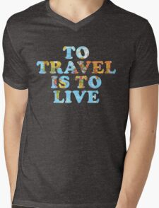 To Travel is to Live Mens V-Neck T-Shirt
