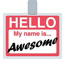 Hello My Name is Awesome Name Badge Emoji - Customs Available! Photographic Print