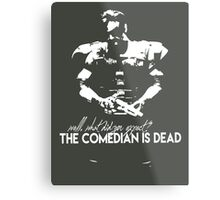 The comedian is dead Metal Print