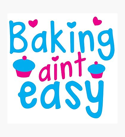 Baking aint easy with cute cupcakes Photographic Print