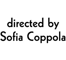 Directed by Sofia Coppola Photographic Print