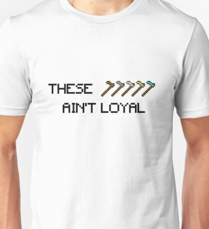 Minecraft: These Hoes Ain't Loyal Unisex T-Shirt