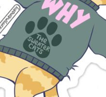 thesweatercats Why? Sticker