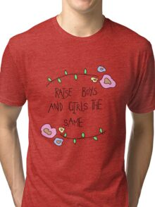 raise boys and girls the same Tri-blend T-Shirt