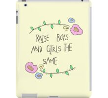 raise boys and girls the same iPad Case/Skin
