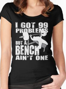 I Got 99 Problems But A Bench Ain't One Women's Fitted Scoop T-Shirt