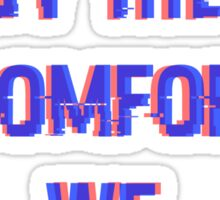 Corrupted by the comfort we love Sticker