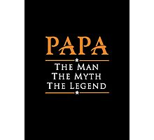 PAPA-The-Man---The-Myth---The-Legend Photographic Print